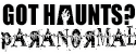 GOT HAUNTS? Paranormal